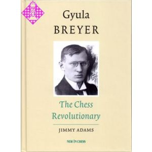 Gyula Breyer - The Chess Revolutionary