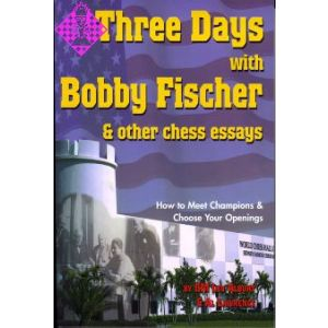 Three Days with Bobby Fischer & other chess essays