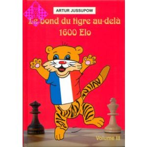 Le bond du tigre au délà 1600 ELO - Vol. III