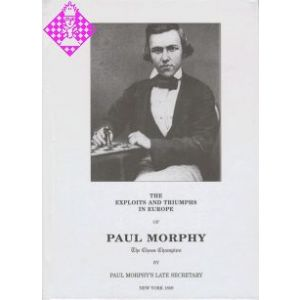 The Exploits and Triumphs in Europe of Paul Morphy