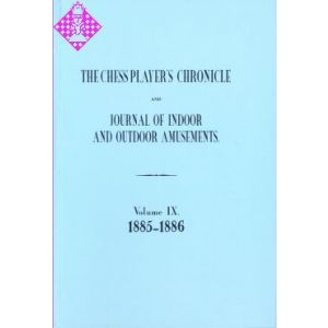 The Chess Player's Chronicle 1885-86 and Journal..