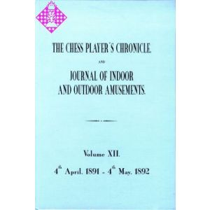 The Chess Player's Chronicle 1891-92 and Journal..