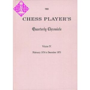 The Chess Player's Quarterly Chronicle Vol. IV