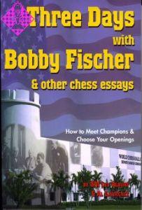 Three Days with Bobby Fischer & other chess essays