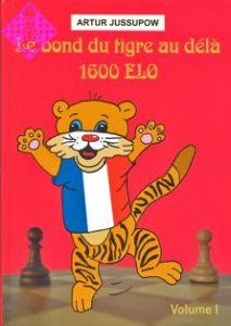 Le bond du tigre au délà 1600 ELO - Vol. I