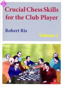 Crucial Chess Skills for the Club Player vol. 1