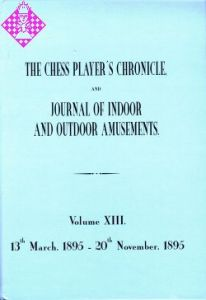 The Chess Player's Chronicle 1895 and Journal ..